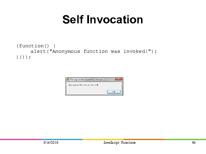 Self Invocation (function() { alert(