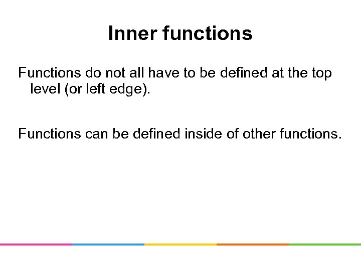 Inner functions Functions do not all have to be defined at the top level