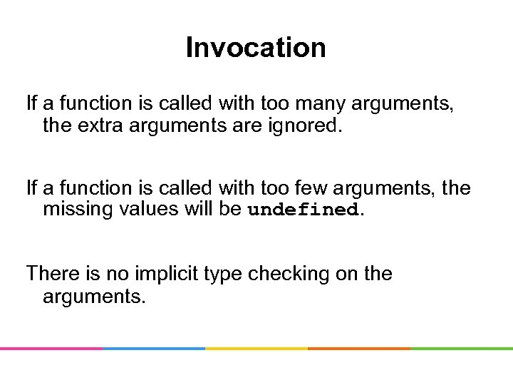 Invocation If a function is called with too many arguments, the extra arguments are