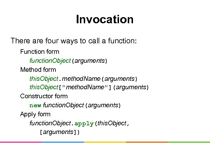 Invocation There are four ways to call a function: Function form function. Object(arguments) Method