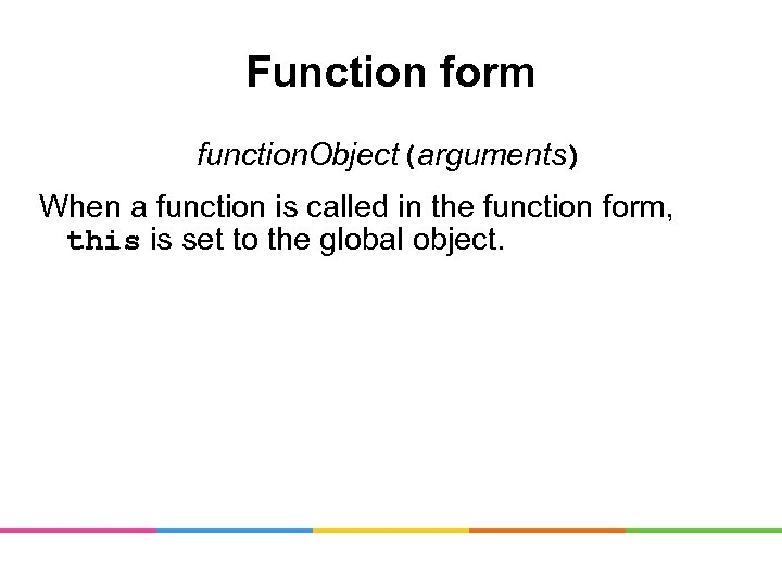 Function form function. Object(arguments) When a function is called in the function form, this