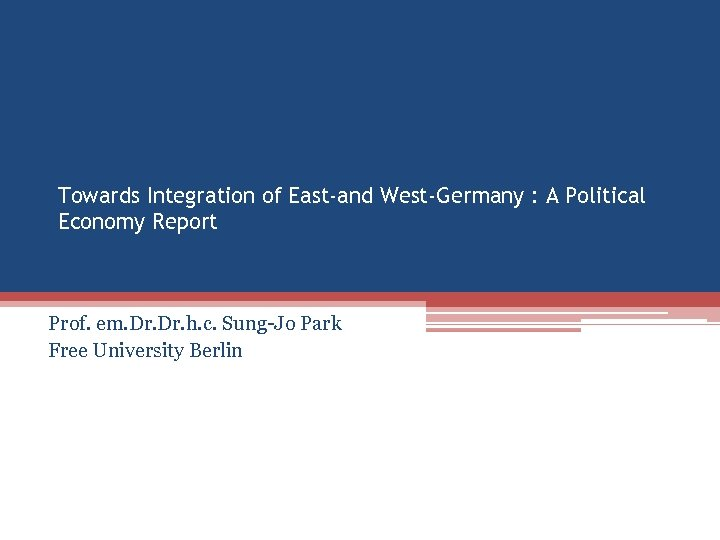 Towards Integration of East-and West-Germany : A Political Economy Report Prof. em. Dr. h.