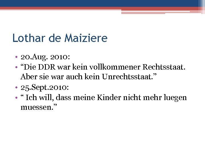 """Lothar de Maiziere • 20. Aug. 2010: • """"Die DDR war kein vollkommener Rechtsstaat."""
