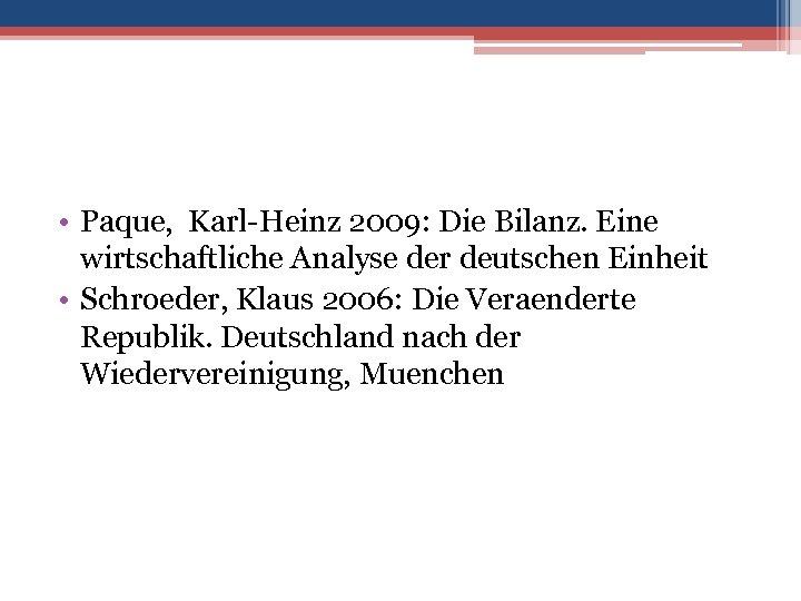 • Paque, Karl-Heinz 2009: Die Bilanz. Eine wirtschaftliche Analyse der deutschen Einheit •