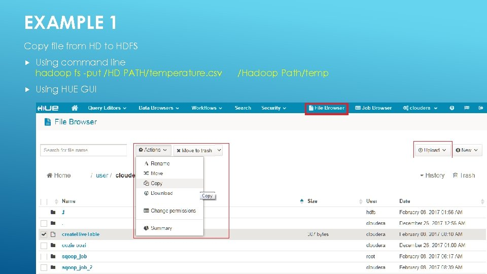EXAMPLE 1 Copy file from HD to HDFS Using command line hadoop fs -put
