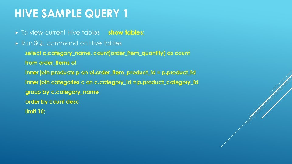 HIVE SAMPLE QUERY 1 show tables; To view current Hive tables Run SQL command