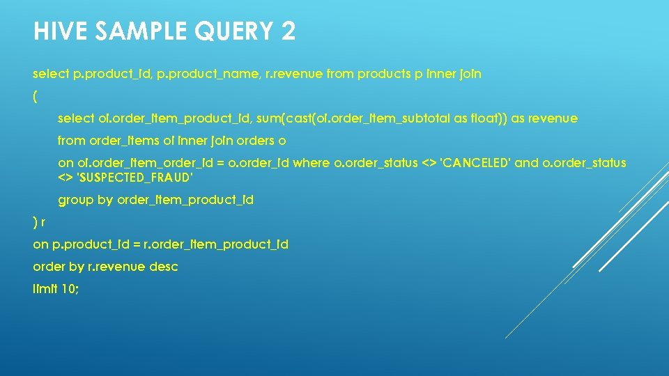 HIVE SAMPLE QUERY 2 select p. product_id, p. product_name, r. revenue from products p