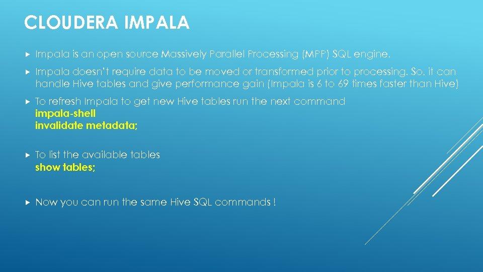 CLOUDERA IMPALA Impala is an open source Massively Parallel Processing (MPP) SQL engine. Impala