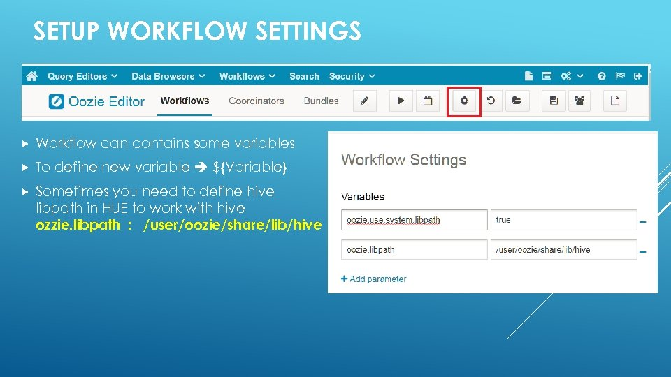 SETUP WORKFLOW SETTINGS Workflow can contains some variables To define new variable ${Variable} Sometimes