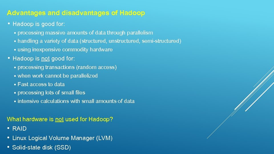 Advantages and disadvantages of Hadoop • Hadoop is good for: § processing massive amounts