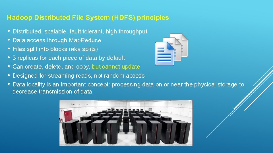 Hadoop Distributed File System (HDFS) principles • • Distributed, scalable, fault tolerant, high throughput