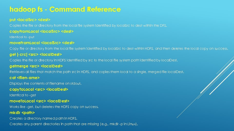 hadoop fs - Command Reference put <local. Src> <dest> Copies the file or directory