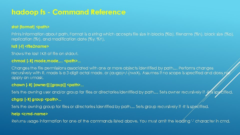 hadoop fs - Command Reference stat [format] <path> Prints information about path. Format is