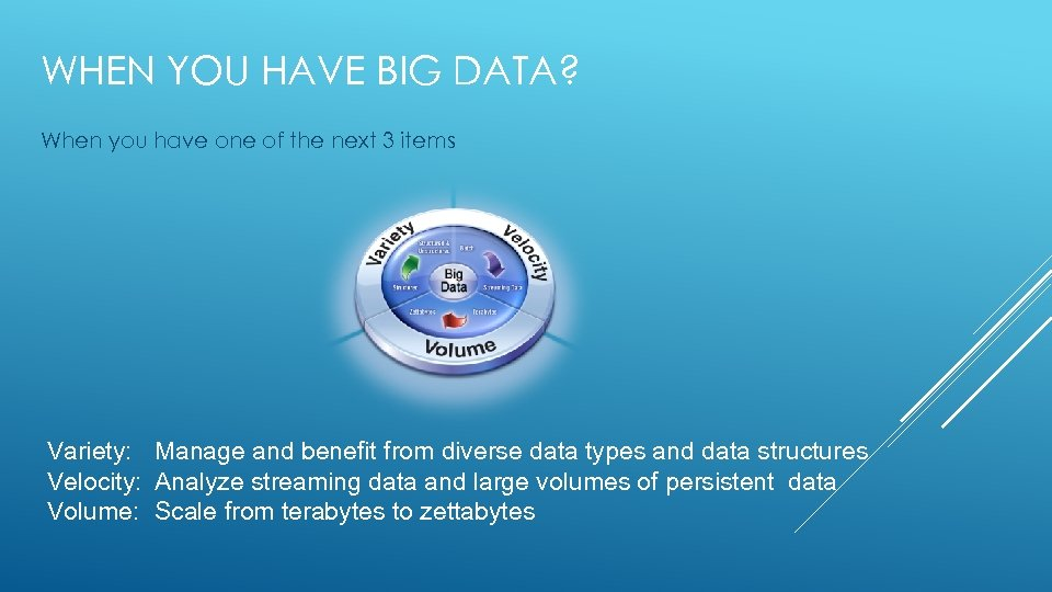 WHEN YOU HAVE BIG DATA? When you have one of the next 3 items
