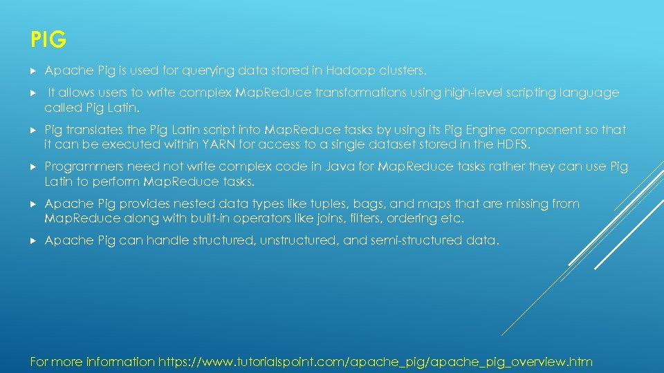 PIG Apache Pig is used for querying data stored in Hadoop clusters. It allows