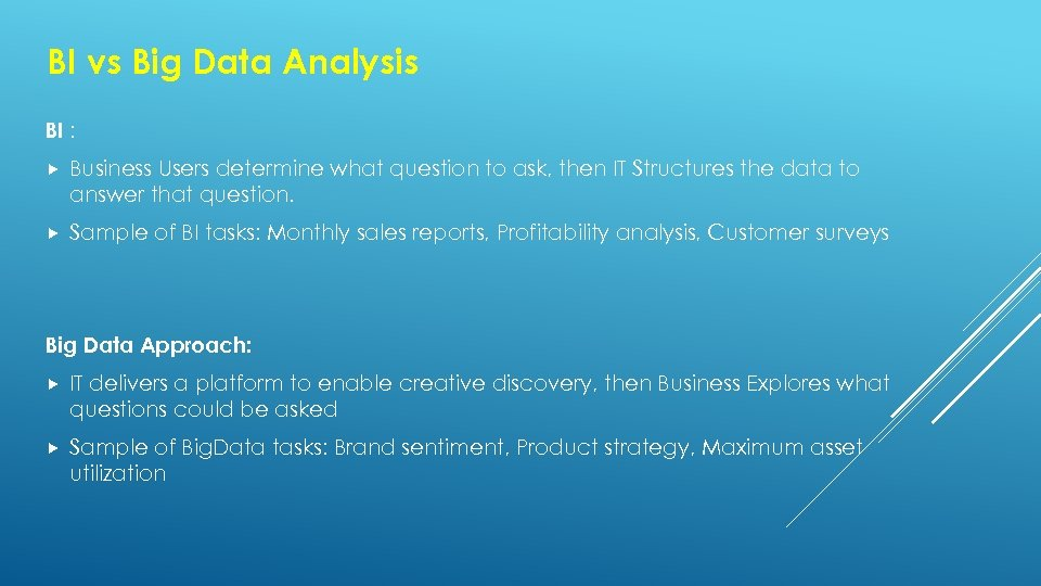 BI vs Big Data Analysis BI : Business Users determine what question to ask,