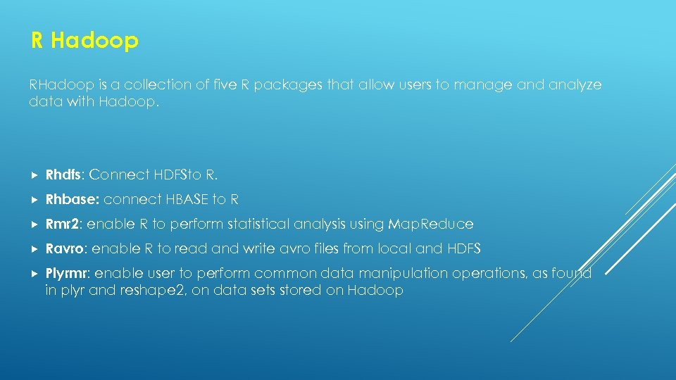 R Hadoop RHadoop is a collection of five R packages that allow users to