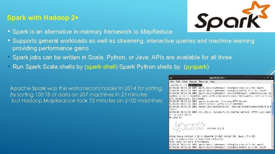 Spark with Hadoop 2+ • Spark is an alternative in-memory framework to Map. Reduce