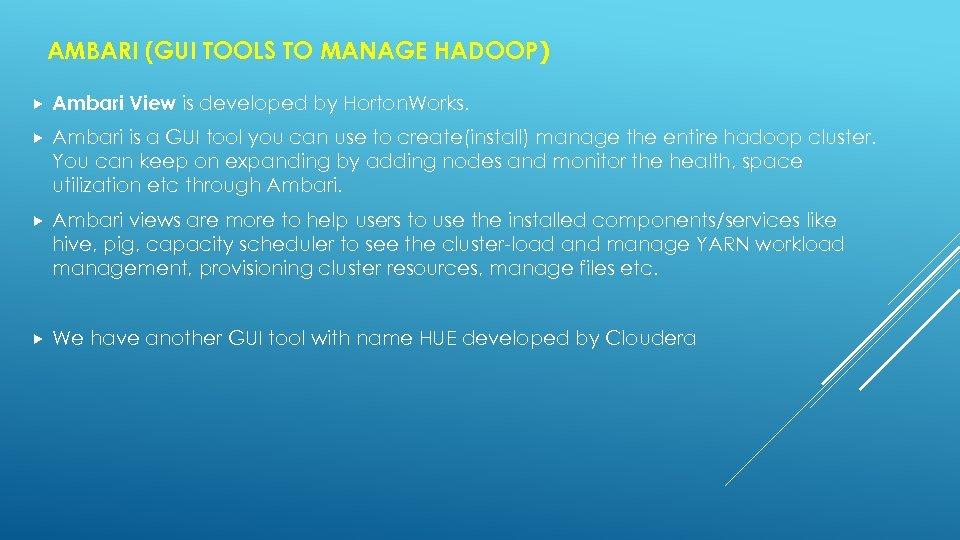 AMBARI (GUI TOOLS TO MANAGE HADOOP) Ambari View is developed by Horton. Works. Ambari