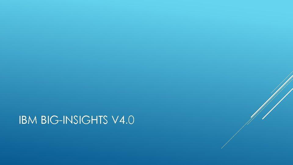 IBM BIG-INSIGHTS V 4. 0
