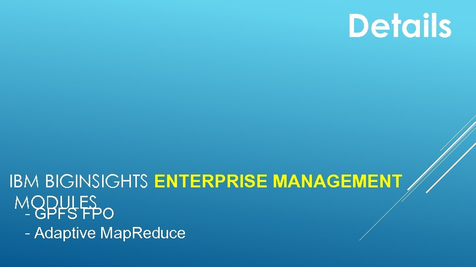 Details IBM BIGINSIGHTS ENTERPRISE MANAGEMENT MODULES - GPFS FPO - Adaptive Map. Reduce