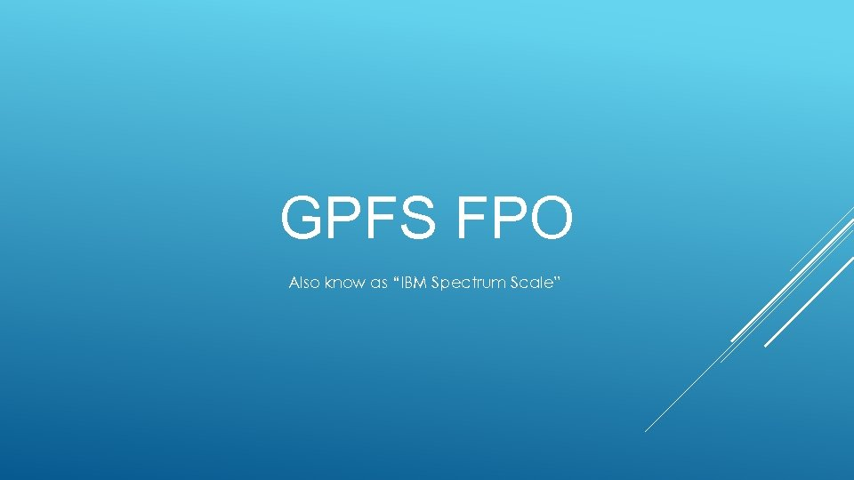 """GPFS FPO Also know as """"IBM Spectrum Scale"""""""