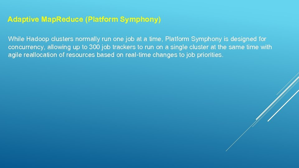 Adaptive Map. Reduce (Platform Symphony) While Hadoop clusters normally run one job at a