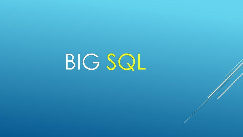 BIG SQL