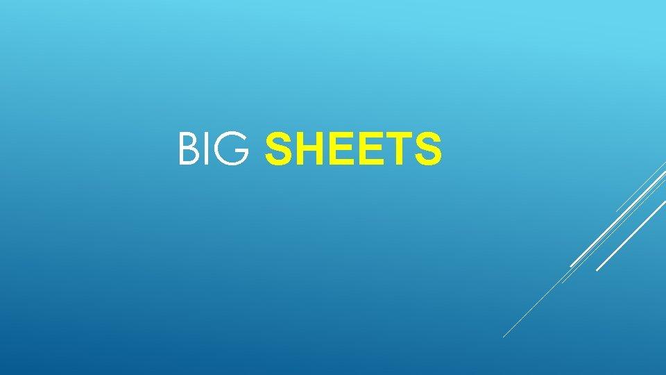 BIG SHEETS