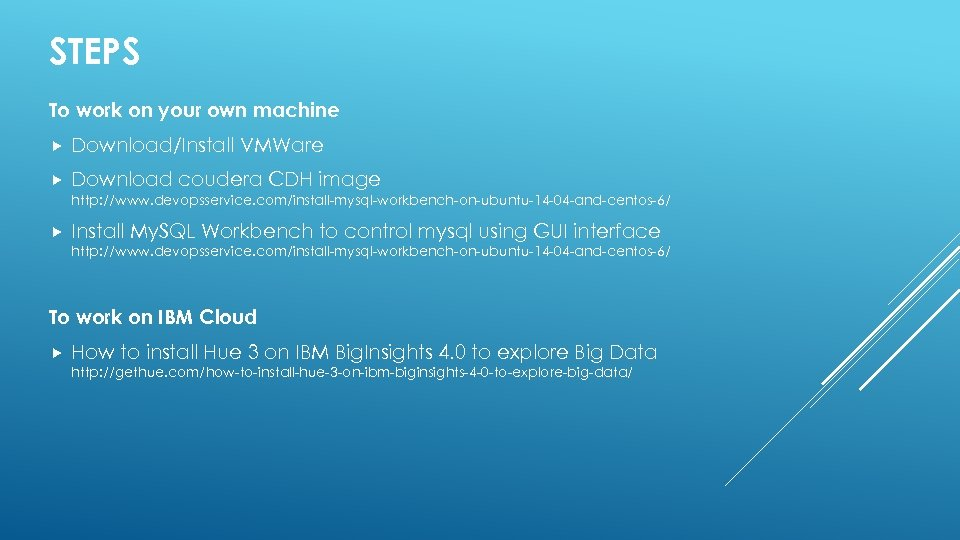 STEPS To work on your own machine Download/Install VMWare Download coudera CDH image http: