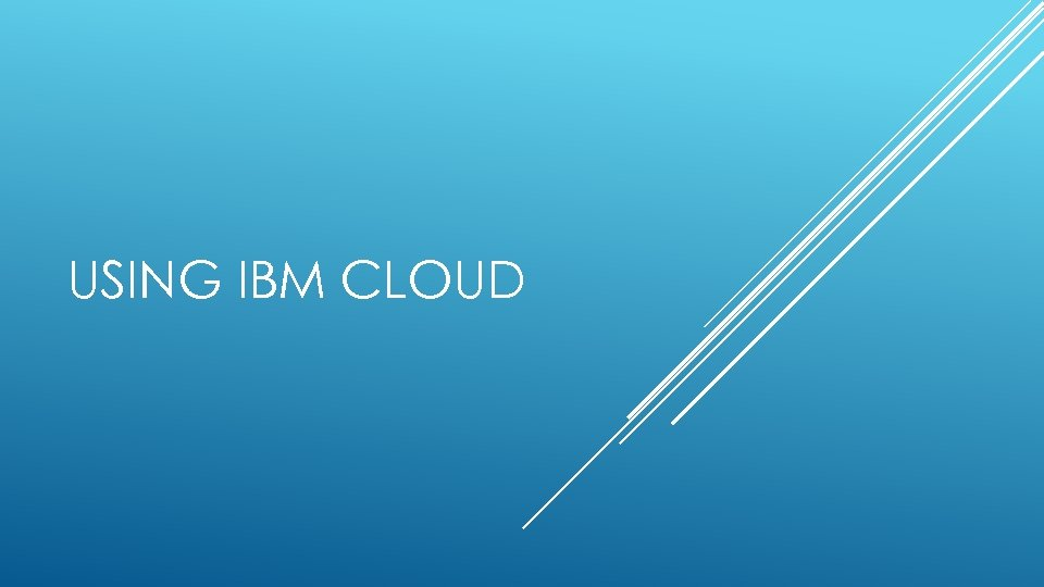 USING IBM CLOUD
