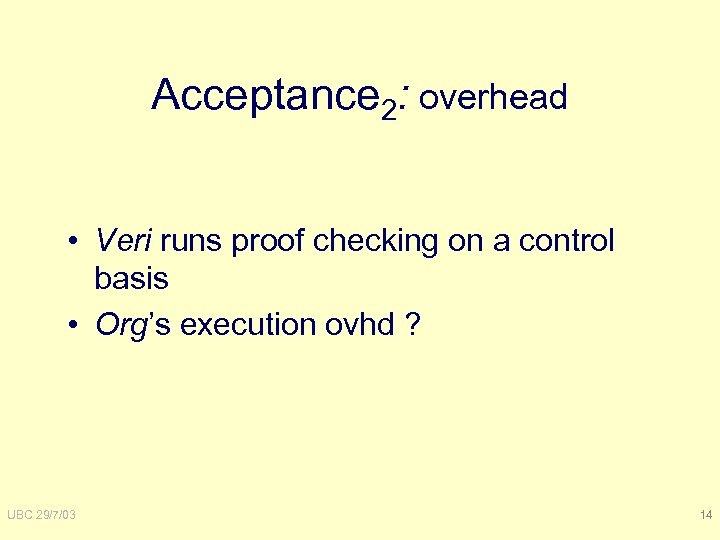 Acceptance 2: overhead • Veri runs proof checking on a control basis • Org's