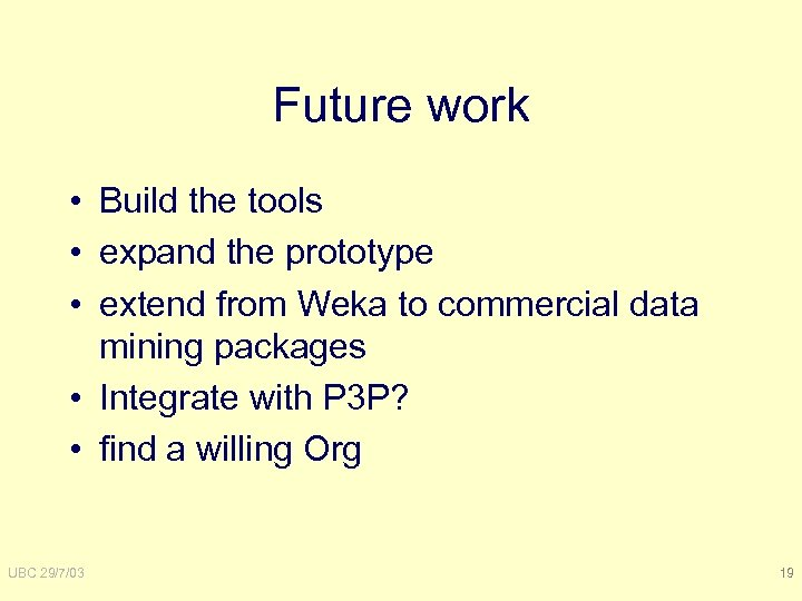 Future work • Build the tools • expand the prototype • extend from Weka