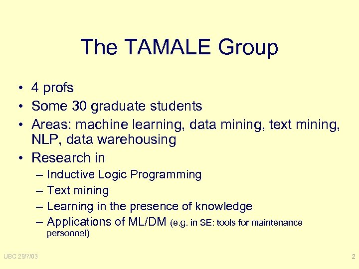 The TAMALE Group • 4 profs • Some 30 graduate students • Areas: machine