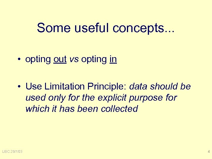 Some useful concepts. . . • opting out vs opting in • Use Limitation