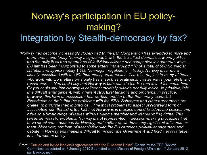 "Norway's participation in EU policymaking? Integration by Stealth-democracy by fax? ""Norway has become increasingly"