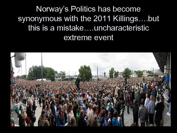 Norway's Politics has become synonymous with the 2011 Killings…. but this is a mistake….