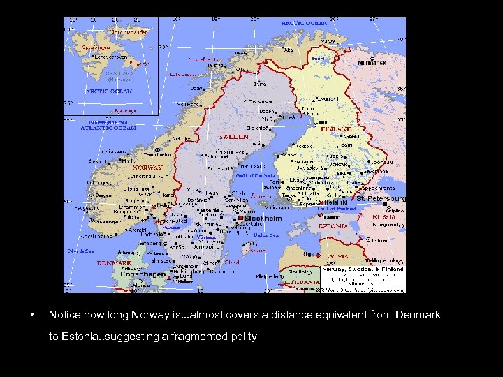 • Notice how long Norway is. . . almost covers a distance equivalent