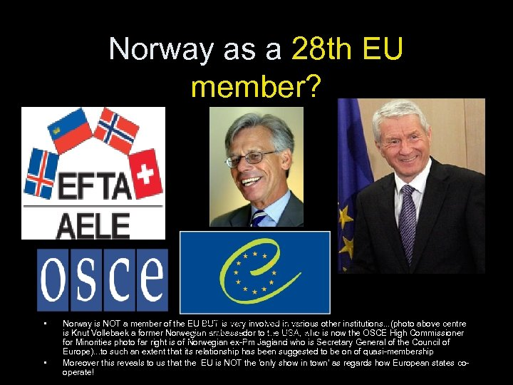 Norway as a 28 th EU member? • • Norway is NOT a member