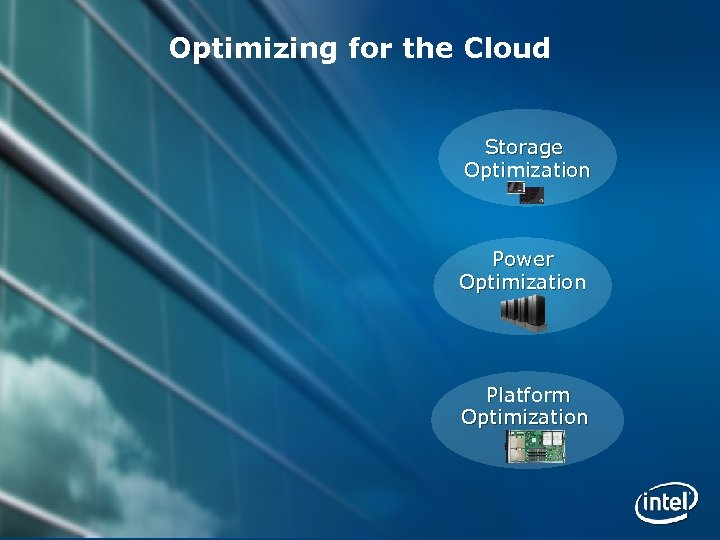 Optimizing for the Cloud Storage Optimization Power Optimization Platform Optimization