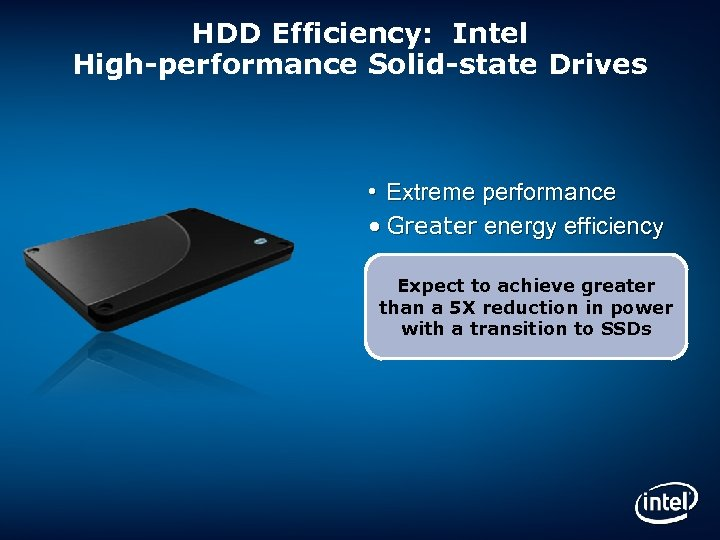 HDD Efficiency: Intel High-performance Solid-state Drives • Extreme performance • Greater energy efficiency Expect