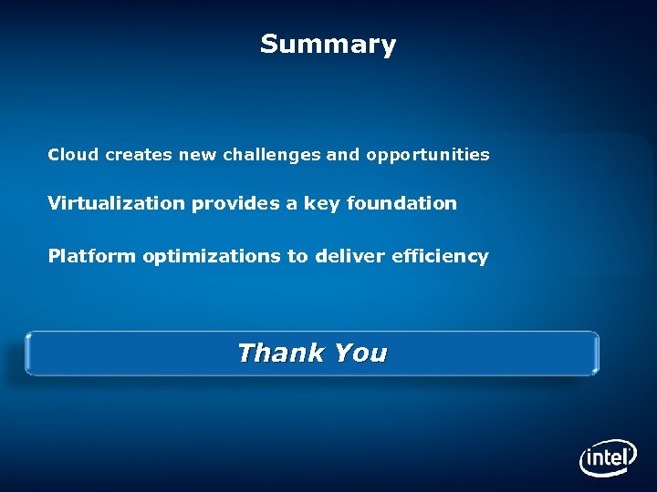 Summary Cloud creates new challenges and opportunities Virtualization provides a key foundation Platform optimizations