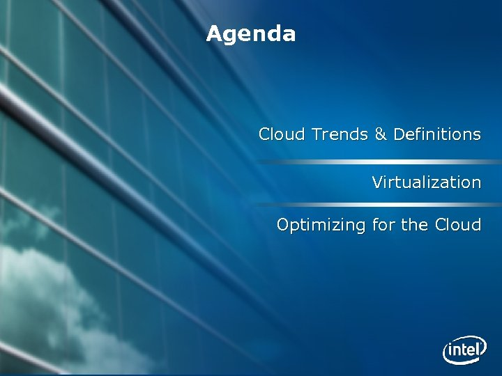 Agenda Cloud Trends & Definitions Virtualization Optimizing for the Cloud