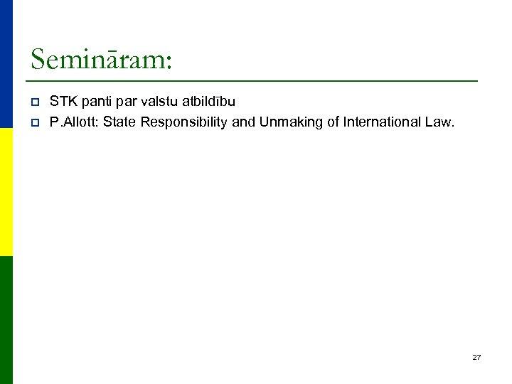Semināram: p p STK panti par valstu atbildību P. Allott: State Responsibility and Unmaking
