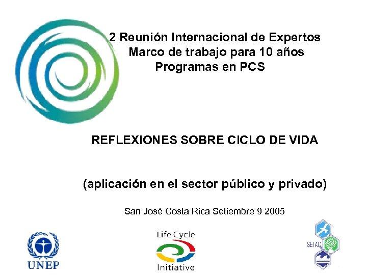 2 Reunión Internacional de Expertos Marco de trabajo para 10 años Programas en PCS