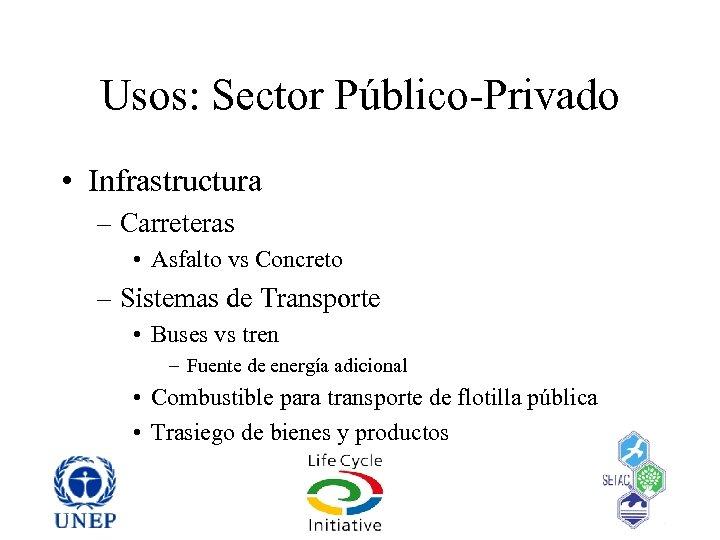 Usos: Sector Público-Privado • Infrastructura – Carreteras • Asfalto vs Concreto – Sistemas de