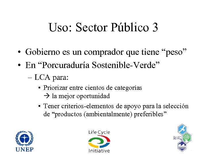 """Uso: Sector Público 3 • Gobierno es un comprador que tiene """"peso"""" • En"""