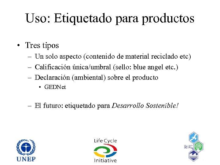 Uso: Etiquetado para productos • Tres tipos – Un solo aspecto (contenido de material