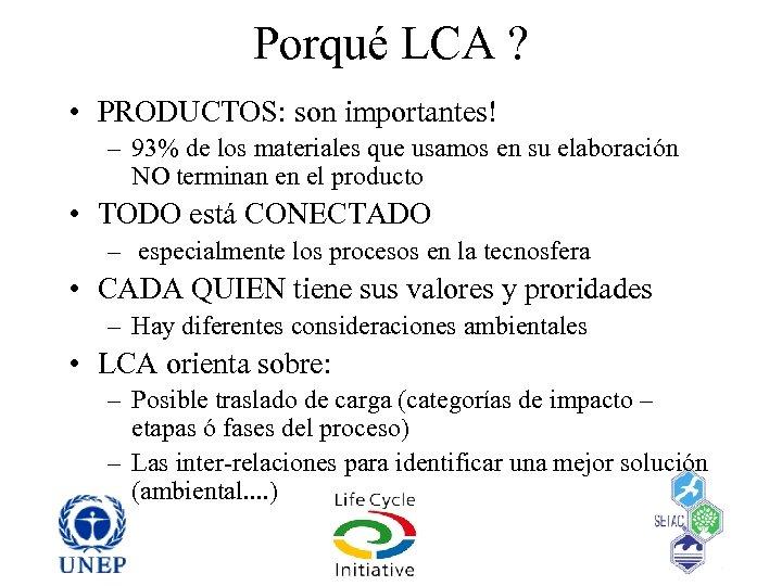 Porqué LCA ? • PRODUCTOS: son importantes! – 93% de los materiales que usamos