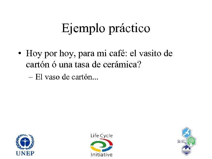 Ejemplo práctico • Hoy por hoy, para mi café: el vasito de cartón ó